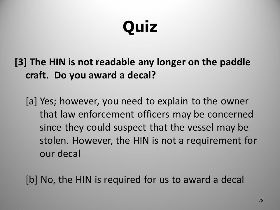 Quiz [3] The HIN is not readable any longer on the paddle craft. Do you award a decal